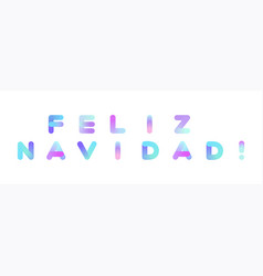 Feliz navidad merry christmas in spanish vector