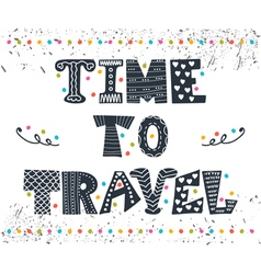 Inspirational quote Time to travel Hand drawn vector