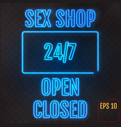 open closed sex shop 247 hours neon light on vector image