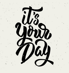 its your day hand drawn lettering phrase isolated vector image vector image