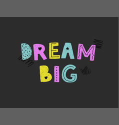 Dream big poster vector