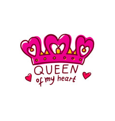 Queen my heart - declaration love and crown vector