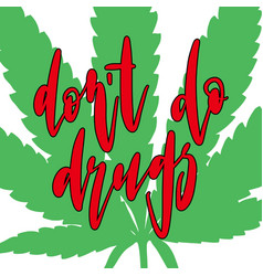 Dont do drugs calligraphy slogan vector