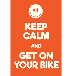 Keep Calm and get on your bike poster vector image