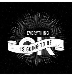 everything is going to be ok black vector image vector image