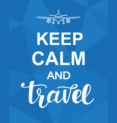 Keep calm and travel vector