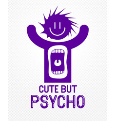 Cute but psycho funny cartoon logo or poster with vector