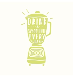 Drink a smoothie everyday Blender silhouette vector image