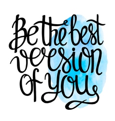 Be the best version of you vector image vector image