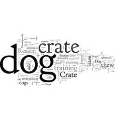 Big reasons to crate train your dog vector