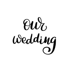 Lettering our wedding vector