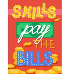 Skills pay the bills fun encouraging poster vector