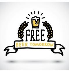 Free beer tomorrow fun doodle sign vector image