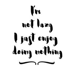 I am not lazy i enjoy doing nothing inspirational vector