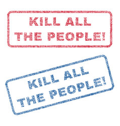 kill all the people exclamation textile stamps vector image
