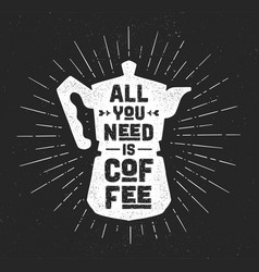 coffee italian coffee pot with text all you need vector image