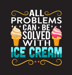 Ice cream quote and saying good for print vector