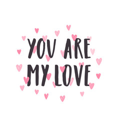 you are my love hand drawn lettering vector image vector image