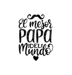 El mejor papa del mundo hand lettering vector