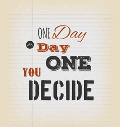 One day or day one you decide card vector