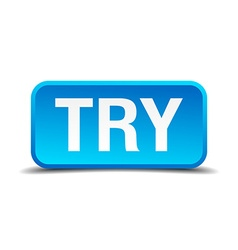 Try blue 3d realistic square isolated button vector