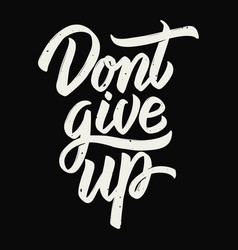 Dont give up hand drawn lettering phrase isolated vector