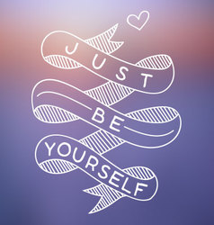 Just Be Yourself vector image