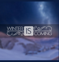 Winter blured background winter is coming i vector