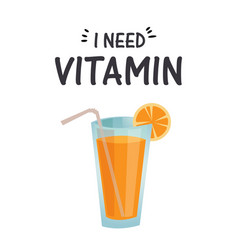 i need vitamin orange juice white background vector image