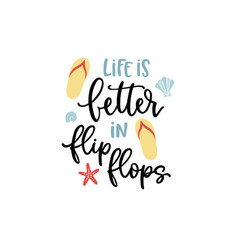 life is better in flip flops hand-lettering quote vector image