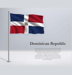 Waving flag dominican republic on flagpole vector