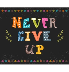 Never give up Inspirational typographic quote Cute vector