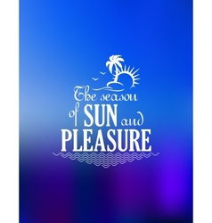 The Season Of Sun And Pleasure poster design vector image