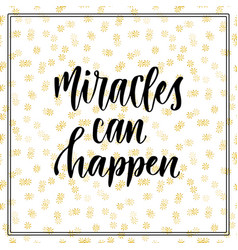 Miracles can happen inspirational and vector
