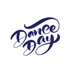 dance day hand drawn calligraphy lettering modern vector image