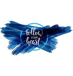 Follow your heart handwritten modern calligraphy vector
