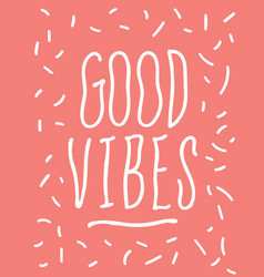 Good vibes wavy hand drawn typography vector