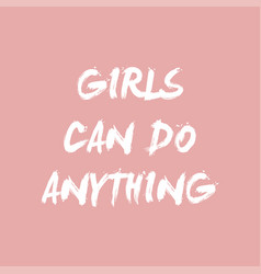Girls can do anything brush typography vector