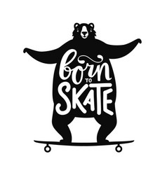 With a bear on longboard born to skate lettering vector