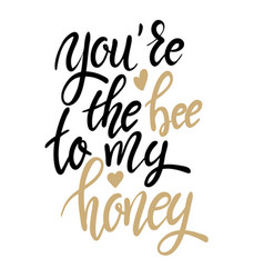youre the bee to my honey hand drawn lettering vector image vector image