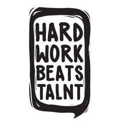 Hard work beats talent vector image vector image