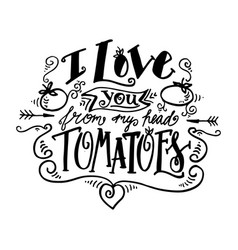 I love you from my head tomatoes vintage label vector