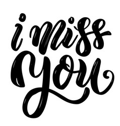 i miss you hand drawn motivation lettering quote vector image