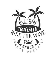 Ride the wave hawaii beach club summer paradise vector