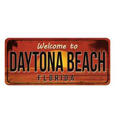Welcome to daytona beach vintage rusty metal sign vector
