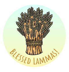 Blessed lammas sheaf of wheat vector