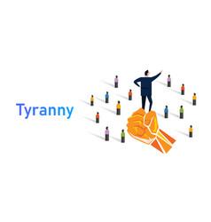 tyranny dictatorship cruel and oppressive vector image