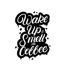 Wake up and smell the coffee handlettering vector