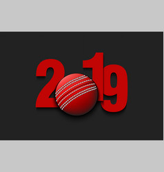 New year numbers 2019 and cricket ball vector