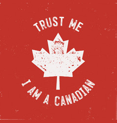 Trust me i m a canadian t-shirt happy canada day vector